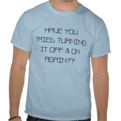 IT Crowd Staff Tee: HAVE YOU TRIED TURNING IT OFF & ON AGAIN?? TSHIRT