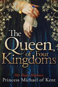 Queen of Four Kingdoms by Her Royal Highness Princess Michael of Kent