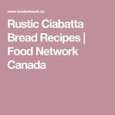 Rustic Ciabatta Bread Recipes | Food Network Canada