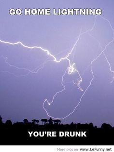 Go home lightning...you're drunk!