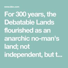 For 300 years, the Debatable Lands flourished as an anarchic no-man's land; not independent, but too dangerous for either Scotland or England to be able – or want – to take control of. Travel Uk, London Travel, No Mans Land, Northern England, Across The Border, England And Scotland, The Places Youll Go, Europe, History