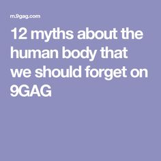12 myths about the human body that we should forget on 9GAG