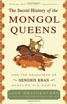 Amazon.com: The Secret History of the Mongol Queens: How the Daughters of Genghis Khan Rescued His Empire (9780307407160): Jack Weatherford: Books