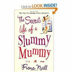 The Secret Life of a Slummy Mummy: Amazon.co.uk: Fiona Neill: Books