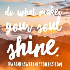 """21 Likes, 2 Comments - WagnersWellnessEssentialOilers (@wagnerswellness) on Instagram: """"Do what makes your soul shine!"""""""