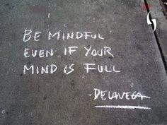 Be mindful even if your mind is full. - James de la Vega  #quote #motivation #inspiration