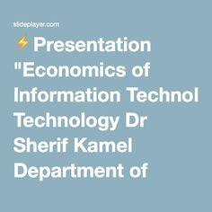 "⚡Presentation ""Economics of Information Technology Dr Sherif Kamel Department of Management School of Business, Economics and Communication."""