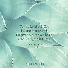 """""""To the Lord our God belong mercy and forgiveness, for we have rebelled against Him."""" Daniel 9:9"""