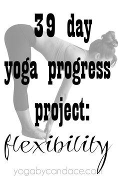 39 Day Yoga Progress Project: Flexibility — YOGABYCANDACE
