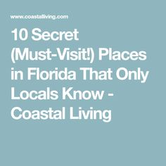 10 Secret (Must-Visit!) Places in Florida That Only Locals Know - Coastal Living
