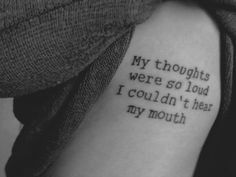My thoughts were so loud I couldn't hear my mouth..... Modest mouse lyric.....I'd love this tattoo but I'd do a different font