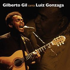 Gilbero Gil e Luiz gonzaga!