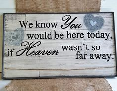 Vintage white-wash wood wedding sign,We know you would be here today if Heaven wasn't so far away, Wedding