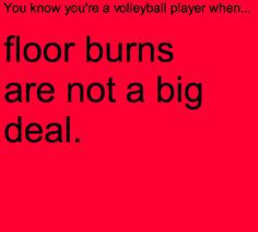 know you're a volleyball player when. You know you're a volleyball player when.floor burns are not a big deal.You know you're a volleyball player when.floor burns are not a big deal. Volleyball Jokes, Volleyball Problems, Volleyball Workouts, Coaching Volleyball, Volleyball Players, Volleyball Gifts, Libero Volleyball, Volleyball Motivation, Volleyball Practice