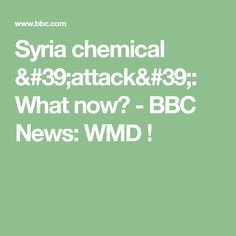 Syria chemical 'attack': What now? - BBC News: WMD !