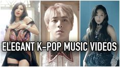 100 ELEGANT K-POP MUSIC VIDEOS
