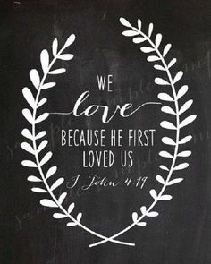 he-loved-us-first-bible-quotes.jpg (500×625)