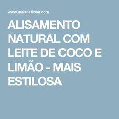 ALISAMENTO NATURAL COM LEITE DE COCO E LIMÃO - MAIS ESTILOSA