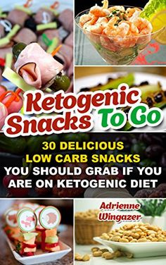 Ketogenic Snacks To Go: 30 Delicious Low Carb Snacks You Should Grab If You Are On Ketogenic Diet: (WITH CARB COUNTS, Ketogenic Diet, Ketogenic Diet For ... paleo diet, anti inflammatory diet Book 5) by Adrienne Wingazer
