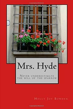 Mrs. Hyde: Never underestimate the will of the sparrow (Volume 1) by Holly Joy Bowden (30p) #Book #PQBCGW2015