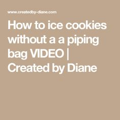 How to ice cookies without a a piping bag VIDEO | Created by Diane