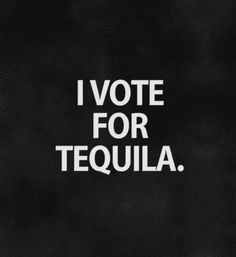 Yup, I'd vote for a bottle of Tequila before I'd vote for Trump! Quotes To Live By, Me Quotes, Funny Quotes, 2015 Quotes, Small Quotes, Funny Phrases, Crazy Quotes, Funny Signs, Drinking Quotes