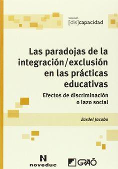 Las paradojas de la integración-exclusión en las prácticas educativas : efectos de discriminación o lazo social / Zardel Jacobo