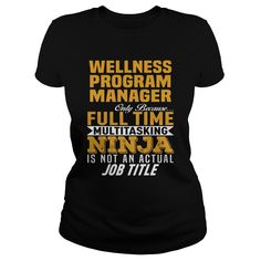 Wellness Program Manager Only Because Full Time Multi Tasking Ninja Is Not An Actual Job Title T Shirt, Hoodie Program Manager
