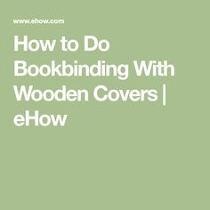 How to Do Bookbinding With Wooden Covers | eHow