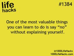 "One of the most valuable things you can learn to do is say ""no"" without explaining yourself."
