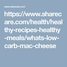 https://www.sharecare.com/health/healthy-recipes-healthy-meals/whats-low-carb-mac-cheese
