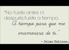 No fuiste antes ni después...  #JaimeSabines