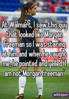 """""""At Walmart, I saw this guy that looked like Morgan freeman so I was staring at him and when he caught me, he pointed and yelled """"I am not Morgan Freeman"""""""" XDD"""