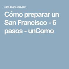 Cómo preparar un San Francisco - 6 pasos - unComo
