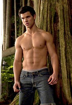 Taylor Lautner, but shirtless only.