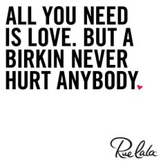 all you need is love ... but a birkin never hurt anybody.