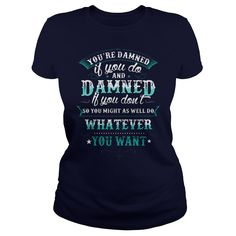 DAMNED WHATEVER YOU WANT T SHIRT #gift #ideas #Popular #Everything #Videos #Shop #Animals #pets #Architecture #Art #Cars #motorcycles #Celebrities #DIY #crafts #Design #Education #Entertainment #Food #drink #Gardening #Geek #Hair #beauty #Health #fitness #History #Holidays #events #Home decor #Humor #Illustrations #posters #Kids #parenting #Men #Outdoors #Photography #Products #Quotes #Science #nature #Sports #Tattoos #Technology #Travel #Weddings #Women