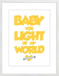 """Baby You Light Up My World"" Nursery Wall Print to brighten up your kid's room. Artwork prices start at $7.00. #nurserywallprints #babyyoulightupmyworld #lyrics"