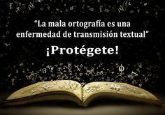 La mala ortografía es una enfermedad de transmisión textual. Protégete!