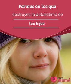 Formas en las que #destruyes la autoestima de tus hijos   Para que los #niños tengan una buena #autoestima necesitarán que los padres no se la destruyan. Para ello se deberá #evitar cometer algunos errores.