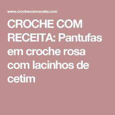 CROCHE COM RECEITA: Pantufas em croche rosa com lacinhos de cetim