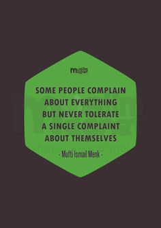 "muslimagnet:  ""Some people complain about everything but never tolerate a single complaint about themselves."" ~ Mufti Ismail Menk musliMagnet tumblr 