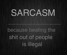 Not that I know  ANYTHING about being sarcastic.