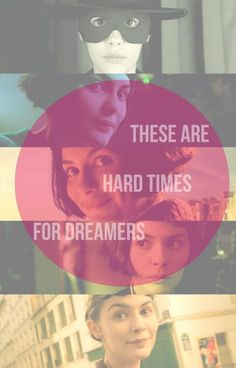 """These are hard times for dreamers..."""
