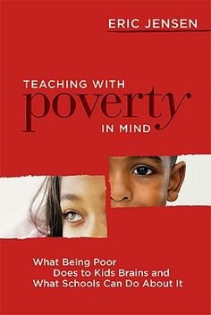Teaching With Poverty In Mind: What Being Poor Does to Kids' Brains and What Schools Can Do About It