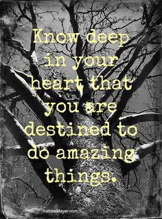 ❥ you are destined to do AMAZING things!