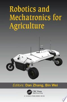 Buy Robotics and Mechatronics for Agriculture by Bin Wei, Dan Zhang and Read this Book on Kobo's Free Apps. Discover Kobo's Vast Collection of Ebooks and Audiobooks Today - Over 4 Million Titles! Book Club Books, New Books, The Book, Agriculture Books, Department Of Mechanical Engineering, Advanced Robotics, Books Everyone Should Read, Agricultural Science, Free Books Online