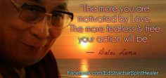 """The more you are motivated by Love,  The more Fearless & Free your action will be."" #Dalai Lama"