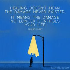Quote on mental health: Healing doesn't mean the damage never existed. It means…