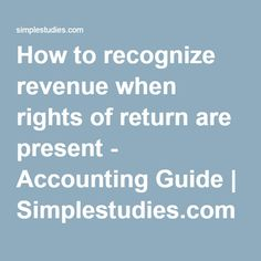How to recognize revenue when rights of return are present - Accounting Guide | Simplestudies.com